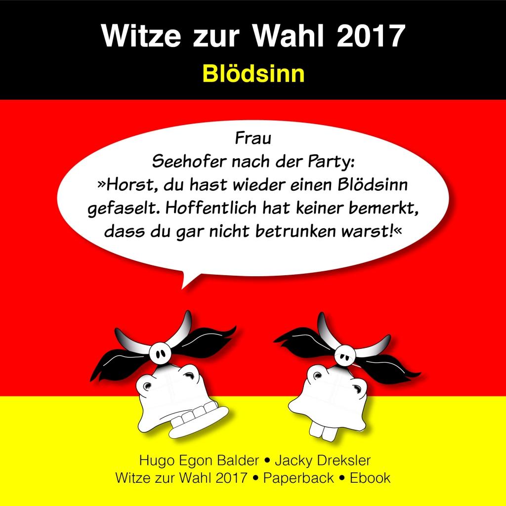 Frau Seehofer nach der Party: »Horst, du hast wieder einen Blödsinn gefaselt. Hoffentlich hat keiner bemerkt, dass du gar nicht betrunken warst!«