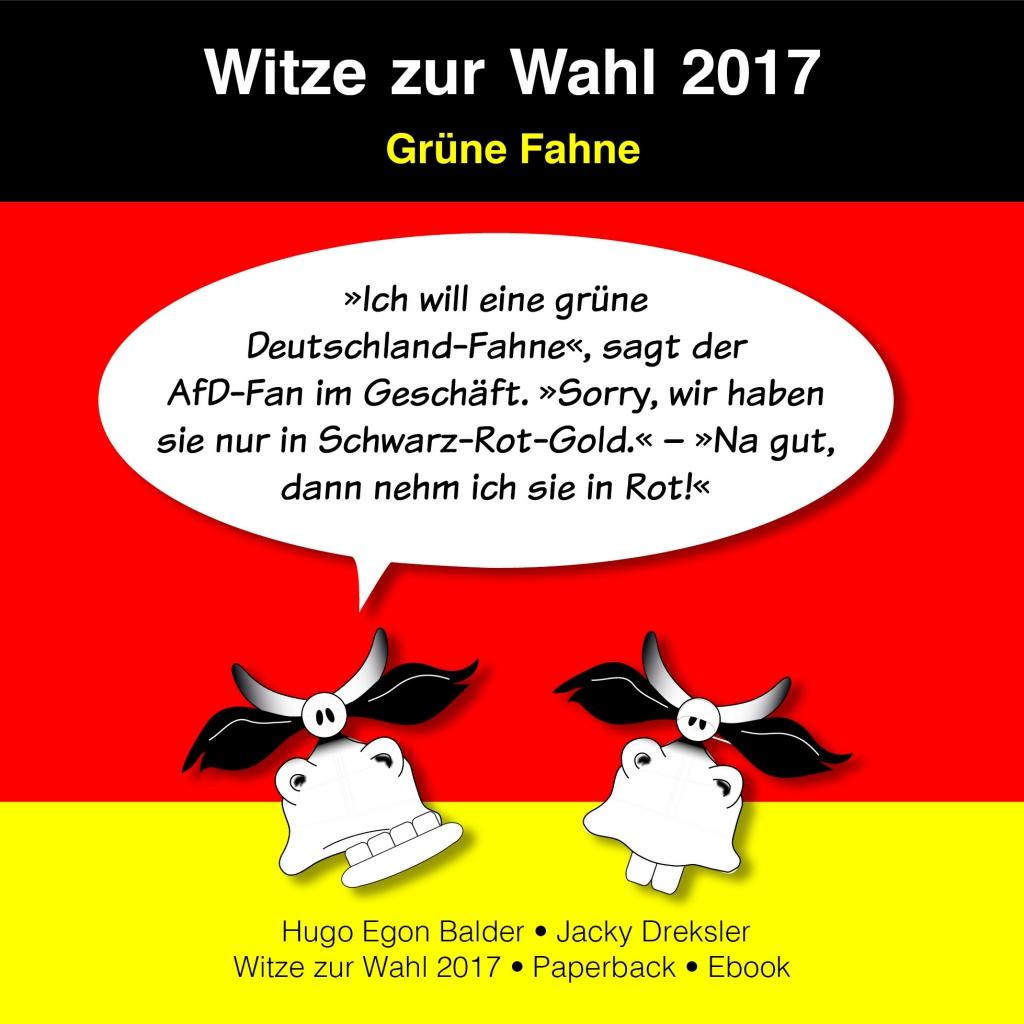 »Ich will eine grüne Deutschland-Fahne«, sagt der AfD-Fan im Geschäft. »Sorry, wir haben sie nur in Schwarz-Rot-Gold.« – »Na gut, dann nehm ich sie in Rot!«